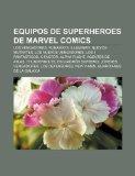 Portada de EQUIPOS DE SUPERHEROES DE MARVEL COMICS:: LOS VENGADORES, RUNAWAYS, ILLUMINATI, NUEVOS MUTANTES, LOS NUEVOS VENGADORES, LOS 4 FANTÁSTICOS, X-FACTOR, ... JÓVENES VENGADORES, LOS DEFENSORES, NEW X-MEN