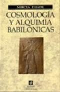 Portada de COSMOLOGIA Y ALQUIMIA BABILONICAS