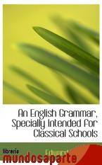 Portada de AN ENGLISH GRAMMAR, SPECIALLY INTENDED FOR CLASSICAL SCHOOLS