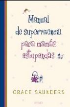 Portada de MANUAL DE SUPERVIVENCIA PARA MAMAS ESTUPENDAS
