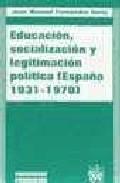 Portada de EDUCACION, SOCIALIZACION Y LEGITIMACION POLITICA: ESPAÑA, 1931-1970
