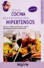 Portada de GUIA DE COCINA RICA Y NUTRITIVA PARA HIPERTENSOS: RECETAS Y CUIDADOS ESPECIALES PARA CONTROLAR ADECUADAMENTE LA HIPERTENSION ARTERIAL
