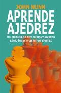 Portada de APRENDE AJEDREZ: UN MEDALLA DE ORO OLIMPICO EXPLICA COMO JUGAR ENAJEDREZ