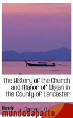 Portada de THE HISTORY OF THE CHURCH AND MANOR OF WIGAN IN THE COUNTY OF LANCASTER