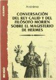 Portada de CONVERSACION DEL REY CALID Y DEL FILOSOFO MORIEN SOBRE EL MAGISTERIO DE HERMES