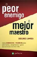 Portada de EL PEOR ENEMIGO, EL MEJOR MAESTRO: COMO SOBREVIVIR Y TRIUNFAR SOBRE ADVERSARIOS, COMPETIDORES Y GENTE QUE AMENAZA NUESTRAS VIDAS