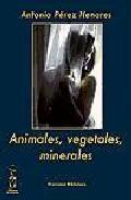 Portada de ANIMALES, VEGETALES Y MINERALES