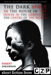 Portada de THE DARK SPACE IN THE HOUSE IN THE HOUSE IN THE GARDEN AT THE CENTRE OF THE WORL