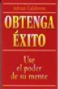 Portada de OBTENGA EXITO: USE EL PODER DE SU MENTE