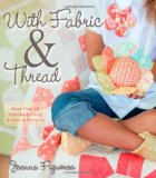 Portada de WITH FABRIC & THREAD: MORE THAN 20 INSPIRED QUILTING & SEWING PATTERNS [WITH PATTERN(S)]