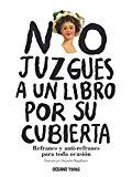 Portada de NO JUZGUES A UN LIBRO POR SU CUBIERTA: REFRANES Y ANTI-REFRANES PARA TODA OCASION