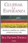 Portada de CULTIVAR LA ESPERANZA: SEMBRA SEMILLAS DE CAMBIO POSITIVO EN TU VIDA