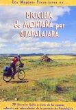 Portada de BICICLETA DE MONTAÑA POR GUADALAJARA: 38 ITINERARIOS FACILES A TRAVES DE LOS ESPACIOS NATURALES MAS SOBRESALIENTES DE LA PROVINCIADE GUADALAJARA