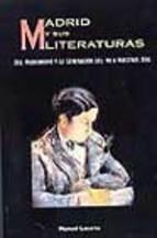 Portada de MADRID Y SUS LITERATURAS: DEL MODERNISMO Y LA GENERACION DEL 98 ANUESTROS DIAS