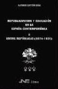 Portada de REPUBLICANISMO Y EDUCACION EN LA ESPAÑA CONTEMPORANEA II: ENTRE REPUBLICAS