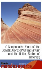 Portada de A COMPARATIVE VIEW OF THE CONSTITUTIONS OF GREAT BRITAIN AND THE UNITED STATES OF AMERICA