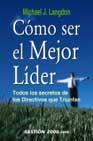 Portada de COMO SER EL MEJOR LIDER: TODOS LOS SECRETOS DE LOS DIRECTIVOS QUETRIUNFAN