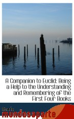 Portada de A COMPANION TO EUCLID: BEING A HELP TO THE UNDERSTANDING AND REMEMBERING OF THE FIRST FOUR BOOKS