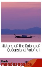 Portada de HISTORY OF THE COLONY OF QUEENSLAND, VOLUME I
