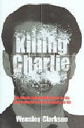 Portada de KILLING CHARLIE: THE BLOODY, BULLET-RIDDLED HUNT FOR THE MOST POWERFUL GREAT TRAIN ROBBER