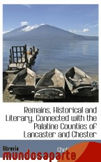 Portada de REMAINS, HISTORICAL AND LITERARY, CONNECTED WITH THE PALATINE COUNTIES OF LANCASTER AND CHESTER