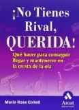 Portada de ¡NO TIENES RIVAL, QUERIDA!: QUE HACER PARA CONSEGUIR LLEGAR Y MANTENERSE EN LA CRESTA DE LA OLA