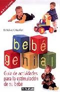 Portada de BEBE GENIAL: GUIA DE ACTIVIDADES PARA LA ESTIMULACION DE SU BEBE