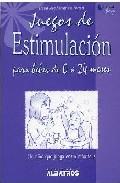 Portada de JUEGOS DE ESTIMULACION PARA BEBES DE 0 A 24 MESES