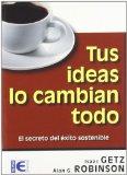 Portada de TUS IDEAS LO CAMBIAN TODO: EL SECRETO DEL EXITO SOSTENIBLE