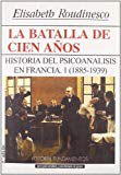 Portada de LA BATALLA DE CIEN AÑOS: HISTORIA DEL PSICOANALISIS EN FRANCIA 1885-1939