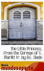 Portada de THE LITTLE PRINCESS, FROM THE GERMAN OF E. MARLITT TR. BY B.E. SLADE