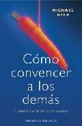 Portada de COMO CONVENCER A LOS DEMAS: EL SENCILLO ARTE DE LA PERSUASION