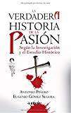 Portada de LA VERDADERA HISTORIA DE LA PASIÓN: SEGÚN LA INVESTIGACIÓN Y EL ESTUDIO HISTÓRICO