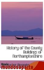 Portada de HISTORY OF THE COUNTY BUILDINGS OF NORTHAMPTONSHIRE