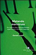 Portada de MATANDO MONSTRUOS: POR QUE LOS NIÑOS NECESITAN FANTASIA, SUPERHEROES Y VIOLENCIA IMAGINARIA