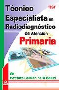 Portada de TECNICO ESPECIALISTA EN RADIODIAGNOSTICO DE ATENCION PRIMARIA DELINSTITUTO CATALAN DE LA SALUD: TEST