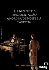 Portada de O FEMININO E A FRAGMENTAÇÃO AMOROSA DE NOITE NA TAVERNA - EBOOK