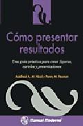 Portada de COMO PRESENTAR RESULTADOS:  UNA GUIA PRACTICA PARA CREAR FIGURAS,CARTELES Y PRESENTACIONES