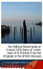 Portada de THE POLITICAL MEMORANDA OF FRANCIS FIFTH DUKE OF LEEDS: NOW FIRST PRINTED FROM THE ORIGINALS IN THE