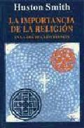 Portada de LA IMPORTANCIA DE LA RELIGION: EN LA ERA DE LA INCREENCIA