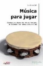 Portada de MUSICA PARA JUGAR: TECNICAS PARA ALCANZAR LOS MEJORES RESULTADOS DE LAS SESIONES
