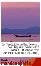 Portada de OUR VIANDS: WHENCE THEY COME AND HOW THEY ARE COOKED, WITH A BUNDLE OF OLD RECIPES FROM COOKERY BOOK