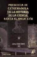 Portada de PRESENCIA DE EXTREMADURA EN LA HISTORIA DE LA CIENCIA HASTA EL SIGLO XVIII