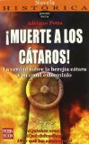 Portada de ¡MUERTE A LOS CATAROS!: LA VERDAD SOBRE LA HERJIA CATARA Y SU CRUEL EXTERMINIO