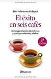 Portada de EL EXITO EN SEIS CAFES: CONSTRUYA RELACIONES DE CONFIANZA Y PRACTIQUE NETWORKING EFECTIVO