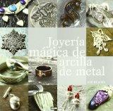 Portada de JOYERIA MAGICA DE ARCILLA DE METAL