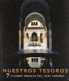 Portada de NUESTROS TESOROS: 7 LUGARES MAGICOS DEL ARTE ESPAÑOL