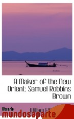 Portada de A MAKER OF THE NEW ORIENT: SAMUEL ROBBINS BROWN