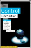 Portada de THE CONTROL REVOLUTION: HOW THE INTERNET IS PUTTING INDIVIDUALS IN CHARGE AND CHANGING THE WORLD WE KNOW