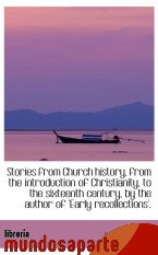 Portada de STORIES FROM CHURCH HISTORY, FROM THE INTRODUCTION OF CHRISTIANITY, TO THE SIXTEENTH CENTURY, BY THE
